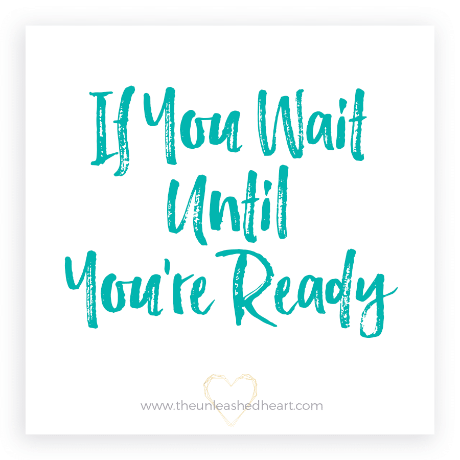 If you wait until you're ready