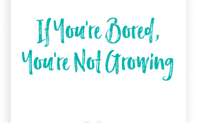 If You're Bored, You're Not Growing