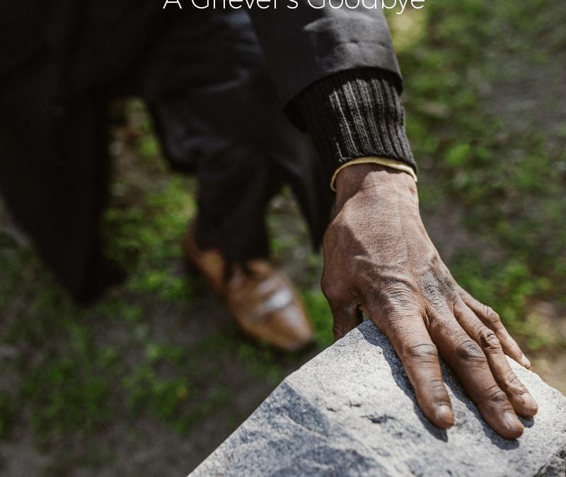 A Griever's Goodbye