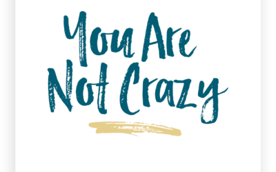 You Are Not Crazy